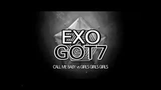 میکس اهنگ های CALL ME BABY VS GIRLS GIRLS GIRLS از EXO AND GOT7